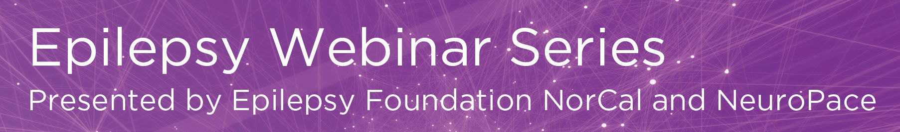 Epilepsy Webinar Series – Epilepsy Foundation of Northern California